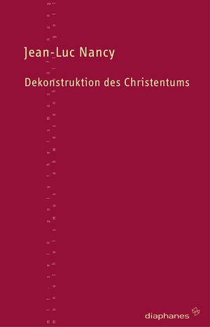 Jean-Luc Nancy: Dekonstruktion des Christentums